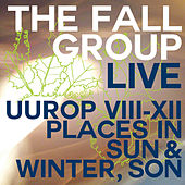 Live Uurop VIII-XII Places in Sun & Winter, Son by The Fall