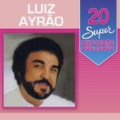 20 Super Sucessos: Luiz Ayrão de Luiz Ayrão