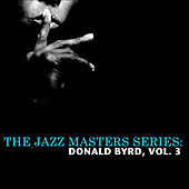 The Jazz Masters Series: Donald Byrd, Vol. 3 by Donald Byrd
