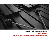 Jazz Classics Series: Music to Listen to Red Norvo By de Red Norvo