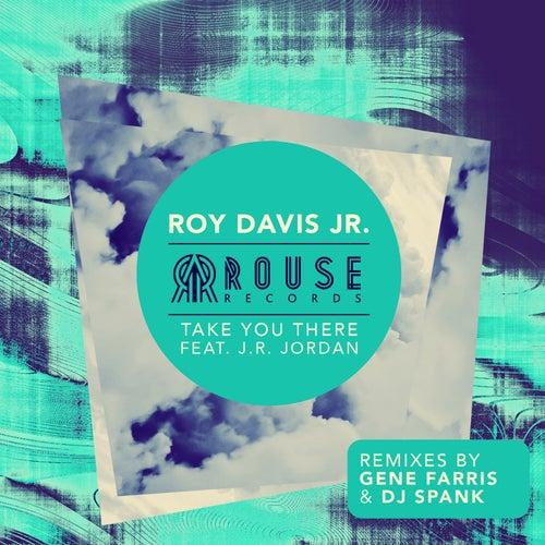 Take You There (feat. J.R. Jordan) by Roy Davis, Jr.
