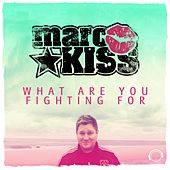 What Are You Fighting For by Marc Kiss