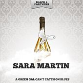 A Green Gal Can T Catch On Blues by Sara Martin