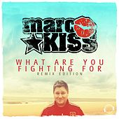 What Are You Fighting For (Remix Edition) by Marc Kiss