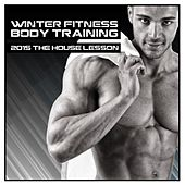 Winter Fitness Body Training 2015 the House Lesson de Various Artists