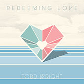 Redeeming Love - Single by Todd Wright