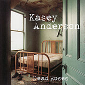 Dead Roses by Kasey Anderson