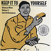 Keep it to Yourself- Arkansas Blues Volume 1: Solo Performances by Various Artists