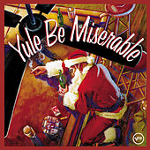Yule Be Miserable by Various Artists