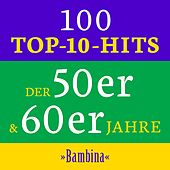 Bambina: 100 Top 10 Hits der 50er & 60er Jahre by Various Artists