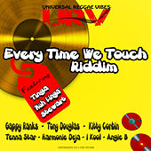Every Time We Touch Riddim by Various Artists