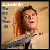 Was Dead the Whole Time de Joachim Horsley