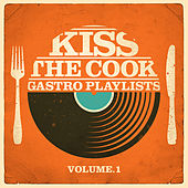 Kiss the Cook - Gastro Playlists, Vol.1 de Various Artists
