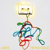 I'm No Gold von Liars