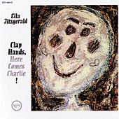 Clap Hands Here Comes Charlie! by Ella Fitzgerald