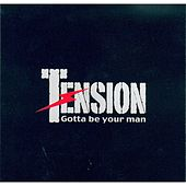 Gotta Be Your Man by Tension
