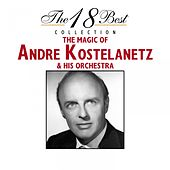The 18 Best Collection : The Magic of Andre Kostelanetz & His Orchestra de Andre Kostelanetz And His Orchestra