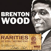 Rarities - The Double Shot / Whiz Years by Brenton Wood