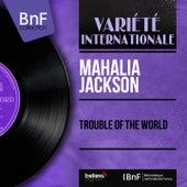 Trouble of the World (Mono Version) by Mahalia Jackson