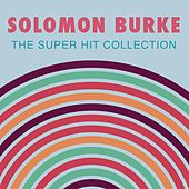 The Super Hit Collection by Solomon Burke
