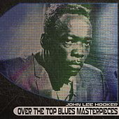 Over the Top Blues Masterpieces (Remastered) by John Lee Hooker