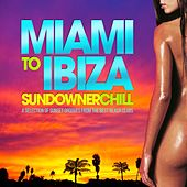 Miami to Ibiza Sundowner Chill (A Selection of Sunset Grooves from the Best Beach Clubs) by Various Artists