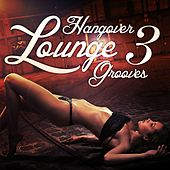 Hangover Lounge Grooves, Vol. 3 (Very Best of Relaxing Chill Out Pearls) by Various Artists