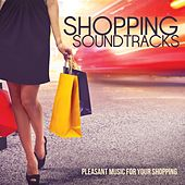 Shopping Soundtracks (Pleasant Music for Your Shopping) by Various Artists