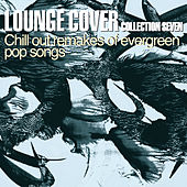 Lounge Cover Collection Seven (Chill Out Remakes of Evergreen Pop Songs) von Various Artists