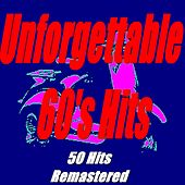 Unforgettable 60's Hits (50 Hits Remastered) by Various Artists