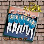 Con Ganas de Ti by El Poder Del Norte