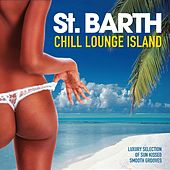 St. Barth Chill Lounge Island (Luxury Selection of Sun Kissed Smooth Grooves) by Various Artists