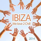 Ibiza We Love 2 Chill (Relaxing and Dreamy Lounge Beats for Easy Listening) de Various Artists