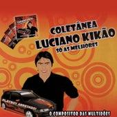 Coletânea Só as Melhores: Luciano Kikão (O Compositor das Multidões) by Various Artists