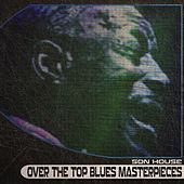 Over the Top Blues Masterpieces (Remastered) by Son House