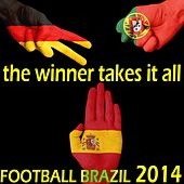 Football Brazil, the Winner Takes It All (Best of Club Soccer 2014) by Various Artists
