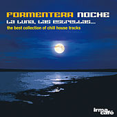 Formentera Noche: La Luna, Las Estrellas... (The Best Collection of Chill House Tracks) von Various Artists