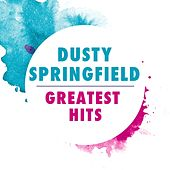 Greatest Hits by Dusty Springfield