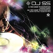 We Came to Entertain (Remixes) by DJ SS