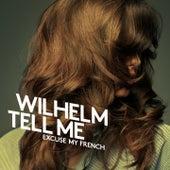Excuse My French von Wilhelm Tell Me