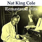 Remastered Hits (All Tracks Remastered 2014) by Nat King Cole