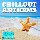 Chillout Anthems 100 Tracks by Various Artists