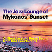 The Jazz Lounge of Mykonos' Sunset (Chillout Jazz and Bossa Sound from the Greek Islands) by Various Artists