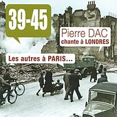 39-45 : Pierre Dac chante à Londres, les autres à Paris... de Various Artists