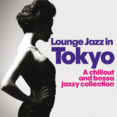 Lounge Jazz in Tokyo (A Chillout and Bossa Jazzy Collection) von Various Artists