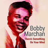 There's Something on Your Mind by Bobby Marchan