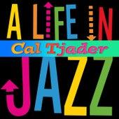 Cal Tjader - A Life in Jazz de Cal Tjader