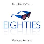 Party Like It's the 80s von Various Artists