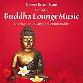 Buddha Lounge Music: To Relax, Enjoy & Feel Comfortable by Gomer Edwin Evans