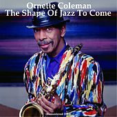 The Shape of Jazz to Come (Remastered 2014) by Ornette Coleman